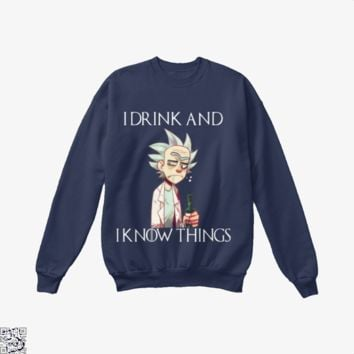 Rick And Morty I Drink And I Know Thing, Game of Thrones Crew Neck Sweatshirt