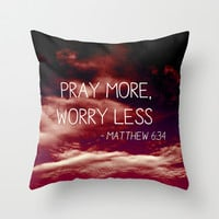 Pray more, worry less - Matthew 6:34 Throw Pillow by Sara Eshak