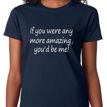 Funny Shirts; If You Were Any More Amazing You'd Be Me Womens Cotton Tee-Blue