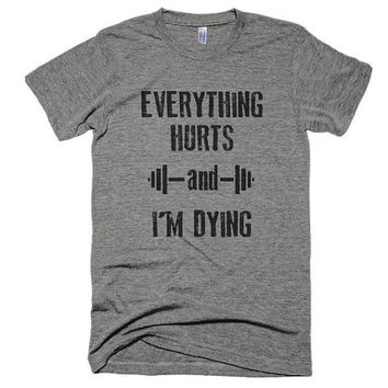 Everything hurts and I'm dying, vintage style, soft t-shirt, summer, top, American Apparel, yoga, workout, camping, funny