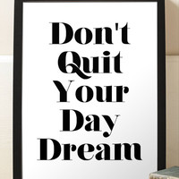 Inspirational Print Don't Quit Your Day Dream Typography Black And White Print Minimalist Home Decor Office Decor Wall Art Poster