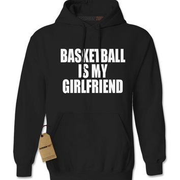 Basketball Is My Girlfriend Adult Hoodie Sweatshirt