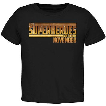 Real Superheroes are born in November Toddler T Shirt