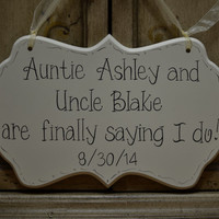 "Custom Wedding Sign, Hand Painted Cottage Chic / Save the Date / Flower Girl / Ring Bearer Sign, ""Aunt and Uncle are finally saying I do."""