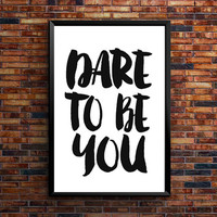 "PRINTABLE ""Dare To Be You Print"" Typography Print Instant Download Wall Art Quote Black and White Printable Art Inspirational & Motivational"