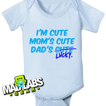 I'm Cute Mom's Cute Dad's Lucky Baby's first cute funny baby one piece non-toxic water-based inks jumper Bodysuit Creeper Dirty B-26