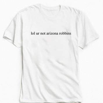 Lol Ur Not Arizona Robbins Tee