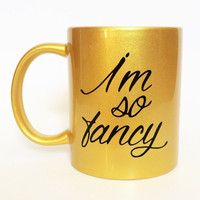 I'm so Fancy -- Coffee Mug