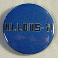 "Doctor Who 1.5"" Button - Allons-y"