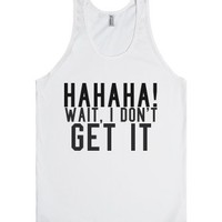 Hahaha wait i don't get it-Unisex White Tank