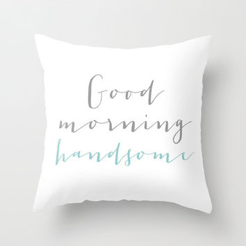 Customizable pillow cover, good morning handsome throw pillow, home, apartment and dorm decor, home accessories, decorative pillow