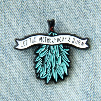 """Let The Motherfucker Burn"" Sage Smudging Enamel Pin"