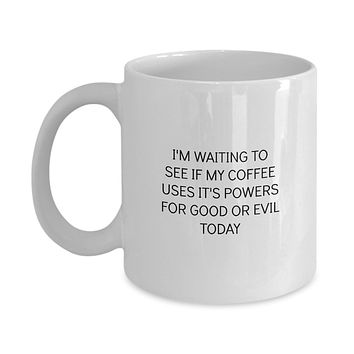 I'm Waiting to See If My Coffee Uses It's Powers For Good or Evil Today Funny Mug - Perfect Gift for Your Dad, Mom, Boyfriend, Girlfriend, or Friend - Proudly Made in the USA!