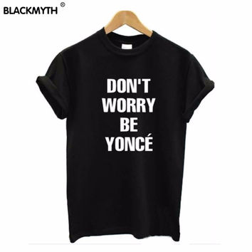 Fashion Women harajuku Tshirt Don't Worry Be Yonce Print Cotton Casual Funny Shirt For Lady Black White Top Tee Hipster