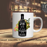"Funny coffee mug, ""I rescued some wine, it was trapped in a bottle"" Coffee mug,Mugs for her Coffee Gift for Him,Happy Mug, Mugs with sayings"