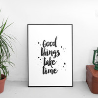 "Good things take time""motivational inspirational quote,bet words,plus sign,black and white,office decor,dorm room decor,wall decor,home art"