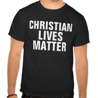 Christian Lives Matter, Religous Freedom T-shirts