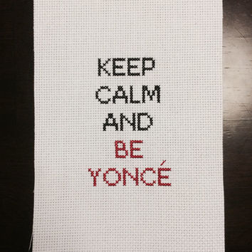 Completed Cross Stitch - Keep Calm and Be Yonce - Beyonce