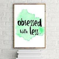 """PRINTABLE ART - One Poster """" Obsessed with Less """" 
