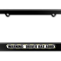 Warning Driver Has ADHD - Funny Metal License Plate Frame