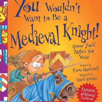 You Wouldn't Want to Be a Medieval Knight!: Armor You'd Rather Not Wear (You Wouldn't Want to...)