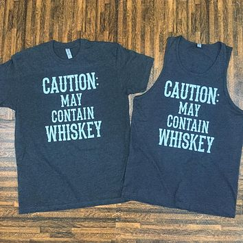 """""""CAUTION: MAY CONTAIN WHISKEY"""" Tee or Tank"""
