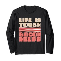 Life Is Tough Bacon Helps Long Sleeve T-Shirt