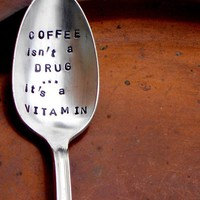 Coffee Isn't a Drug...It's a Vitamin -  The Original, Organically Upcycled Vintage Silverware - Handmade by Sycamore Hill