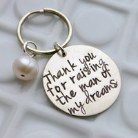 Thank you for raising the man of my dreams - Hand Stamped Father's Day Keychain