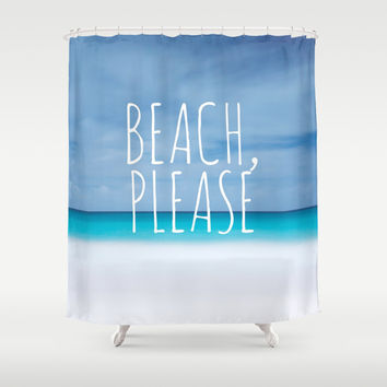 Beach please funny ocean coast photo hipster travel wanderlust quotation saying photograph Shower Curtain by IGalaxy
