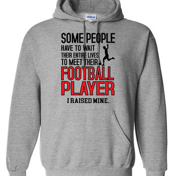 Some people have to wait their entire lives to meet their football player. I raised mine Hoodie