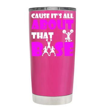Cause its All About the Base on Bright Pink 20 oz Tumbler Cup
