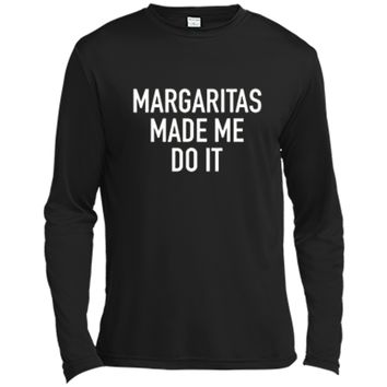 Margaritas Made Me Do It - Funny Drinking Quote T-Shirt Long Sleeve Moisture Absorbing Shirt