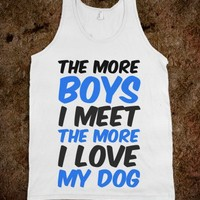 The More Boys I meet the more i love my dog tank - White Girl Apparel