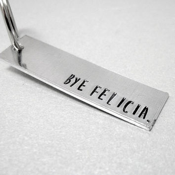 Bye Felicia - Funny Aluminum Keychain - #byefelicia - Customizable with Name or Date