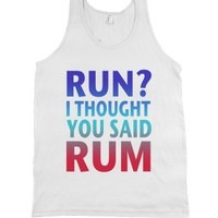 Run? I Thought You Said Rum...... |
