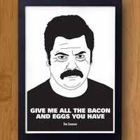 Ron Swanson Poster -  Give me all the Bacon and Eggs you have - Parks and Recreation, nick offerman