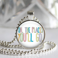 Oh The Places You'll Go Pendant Necklace or Keychain