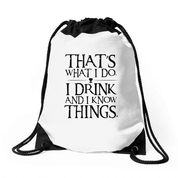 that what i do i drink and i know things Drawstring Bags