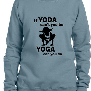 Star Wars If YODA can't you be YOGA can you do EXCLUSIVE Unisex sweatshirt