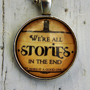 We're All Stories in the End Fandom Necklace. 18 Inch Chain. Whovian Necklace.