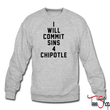 I will commit sins 4 chipotle crewneck sweatshirt