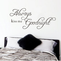 Always Kiss Me Goodnight Home decoration