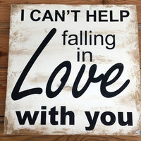 I Can't Help Falling In Love With You Elvis Presley Sign Wedding Decor Wedding Gift Photo Prop Shower Gift Couples Gift Rustic Shabby Chic