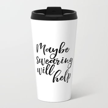 Art Print, Maybe Swearing Will Help, Office Wall Art, Typography Quote, Black And White Metal Travel Mug by NikolaJovanovic