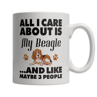 All I care about is my Beagle and Like Maybe 3 People Mug