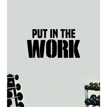 Put In The Work V2 Wall Decal Home Decor Bedroom Room Vinyl Sticker Art Teen Work Out Quote Beast Gym Fitness Lift Strong Inspirational Motivational Health