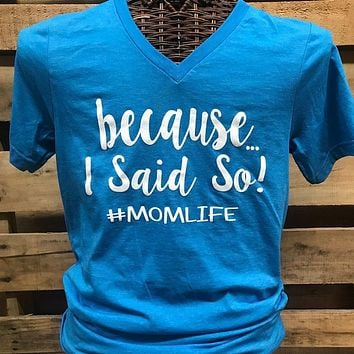 Southern Chics Apparel Because I Said So #Mom Life Canvas Girlie Bright T Shirt