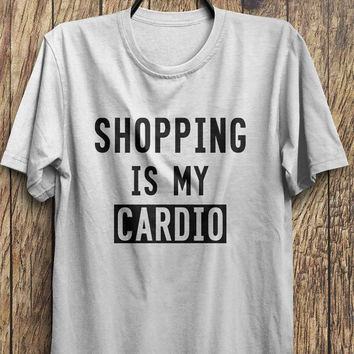 Shopping T shirt, Cardio T Shirt, Funny T shirt, Shopping Tops, Mall Shirts, instagram t shirt, tumblr t shirt, hipster t shirt, cool tees