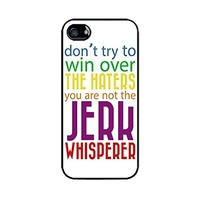 Dont try to win over the haters You are not the Jerk whisperer color Be yourself Let it be case-Hard plastic case for iphone 6